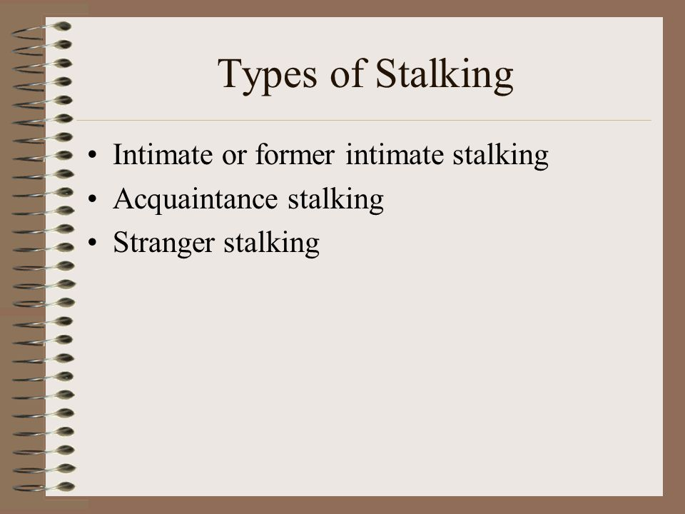 Types of Stalking Intimate or former intimate stalking