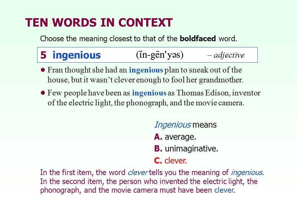 TEN WORDS IN CONTEXT 5 ingenious – adjective