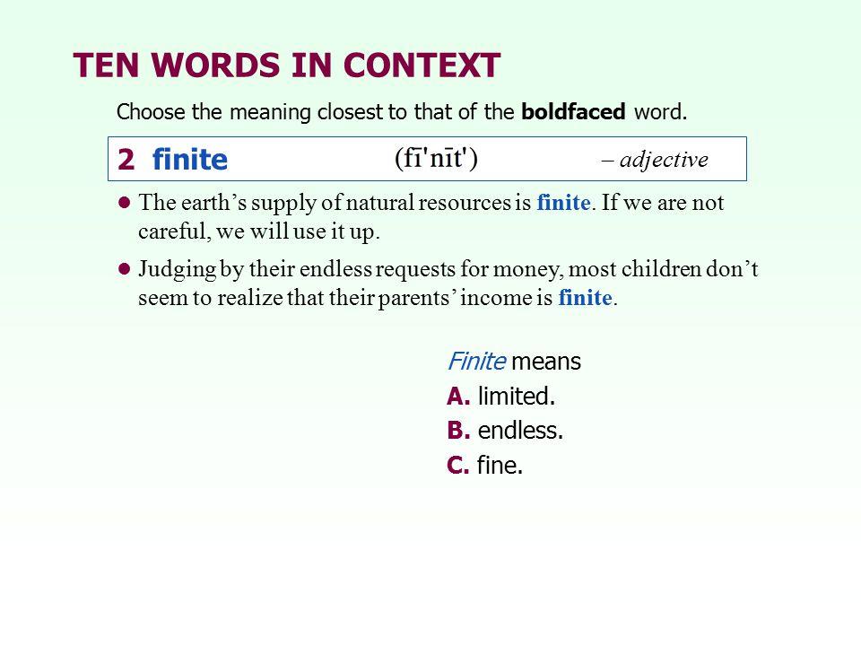 TEN WORDS IN CONTEXT 2 finite – adjective