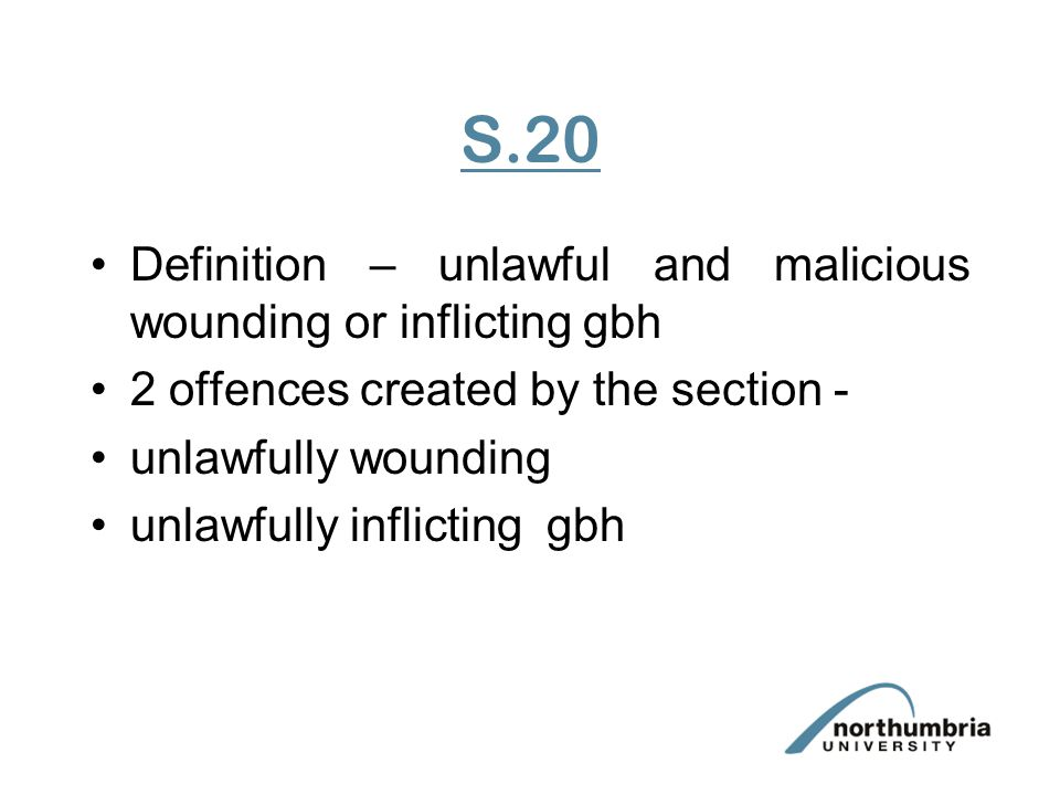S.20 Definition – unlawful and malicious wounding or inflicting gbh