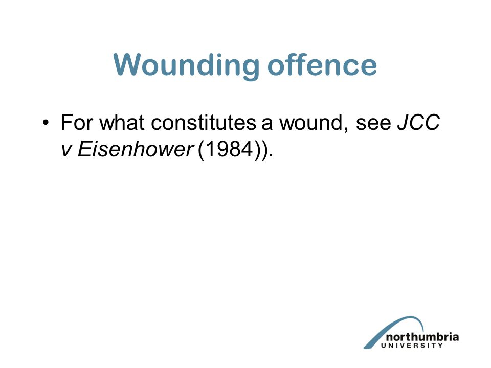 Wounding offence For what constitutes a wound, see JCC v Eisenhower (1984)).