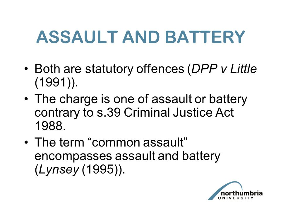 ASSAULT AND BATTERY Both are statutory offences (DPP v Little (1991)).