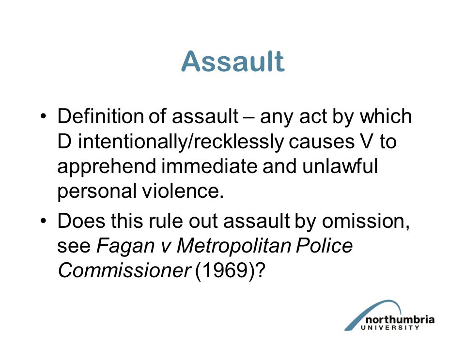 Assault Definition of assault – any act by which D intentionally/recklessly causes V to apprehend immediate and unlawful personal violence.