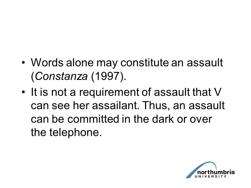 Words alone may constitute an assault (Constanza (1997).