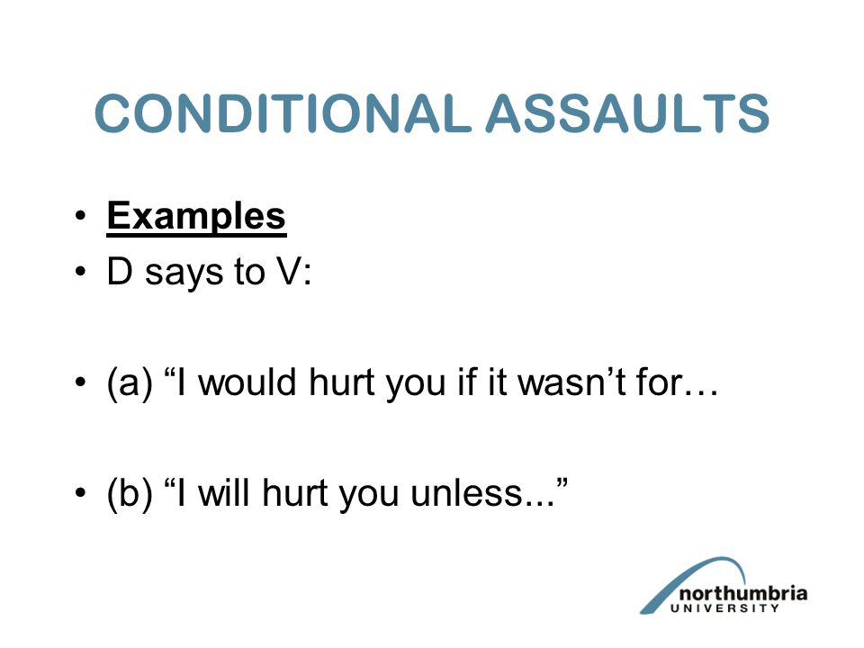 CONDITIONAL ASSAULTS Examples D says to V: