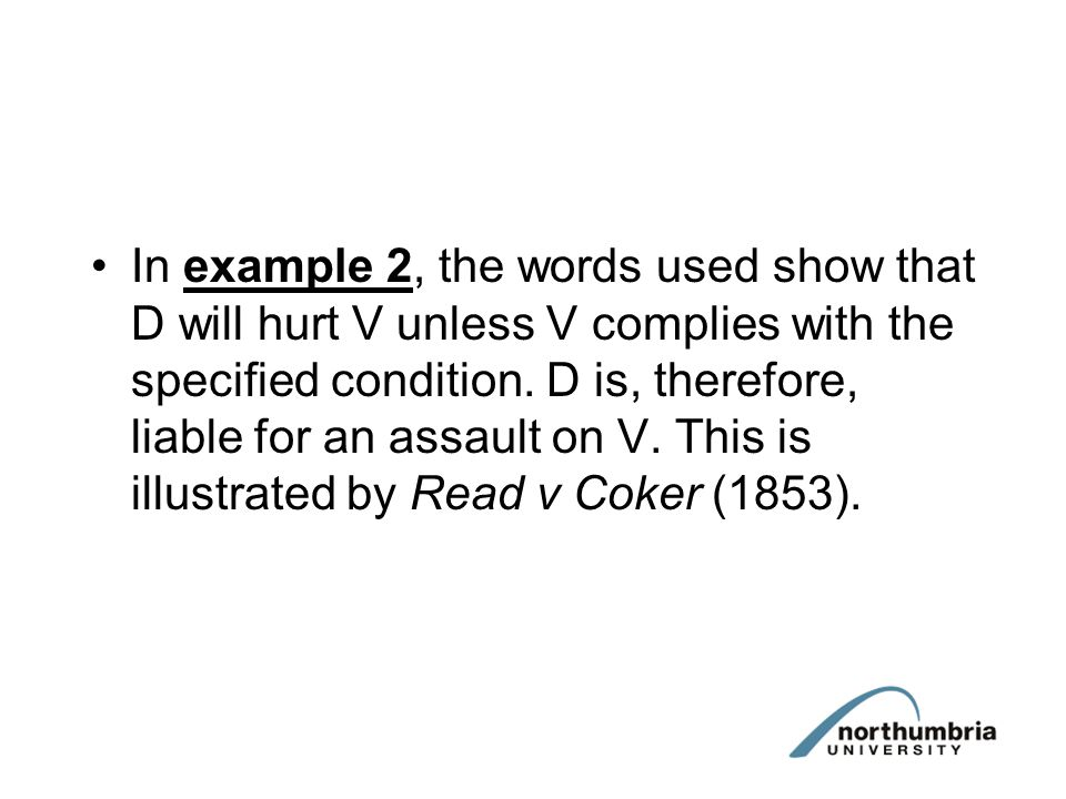 In example 2, the words used show that D will hurt V unless V complies with the specified condition.