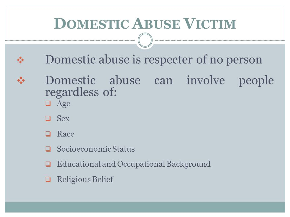 Domestic Abuse Victim Domestic abuse can involve people regardless of: