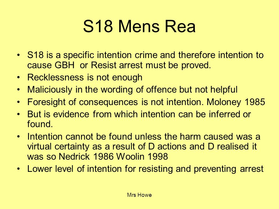 S18 Mens Rea S18 is a specific intention crime and therefore intention to cause GBH or Resist arrest must be proved.