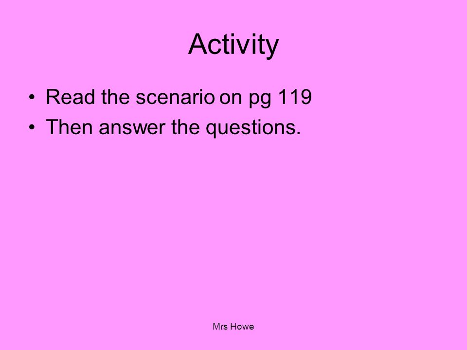 Activity Read the scenario on pg 119 Then answer the questions.
