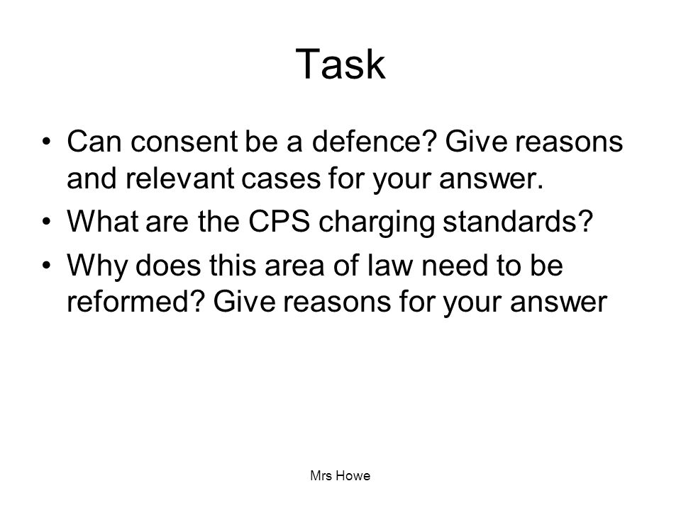 Task Can consent be a defence Give reasons and relevant cases for your answer. What are the CPS charging standards