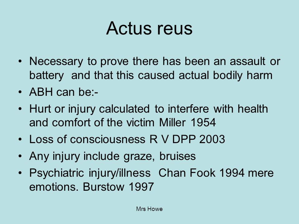 Actus reus Necessary to prove there has been an assault or battery and that this caused actual bodily harm.