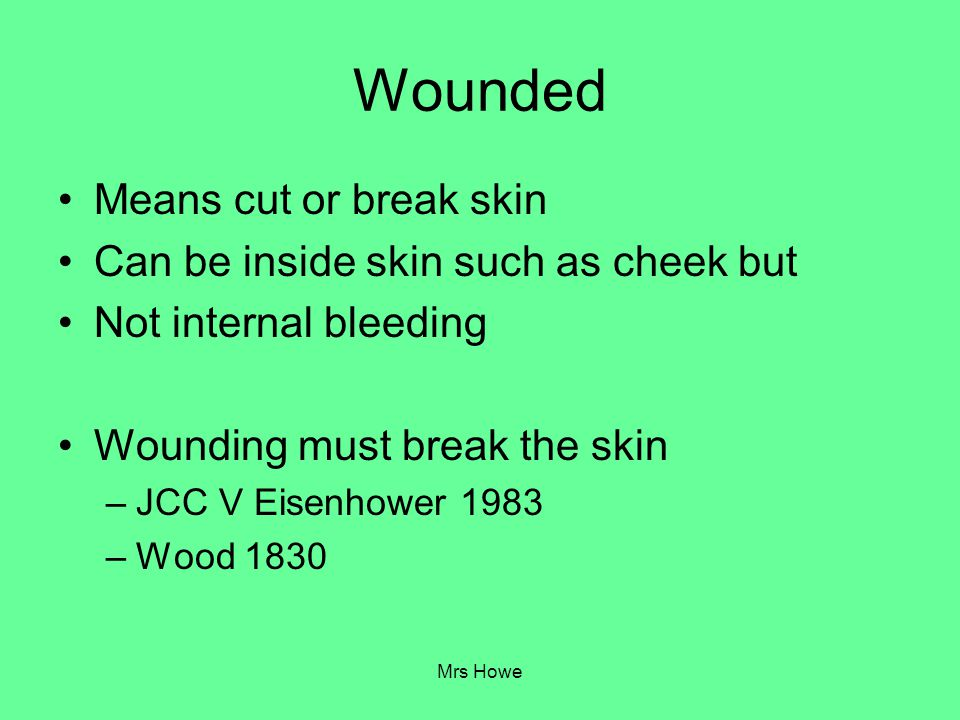 Wounded Means cut or break skin Can be inside skin such as cheek but