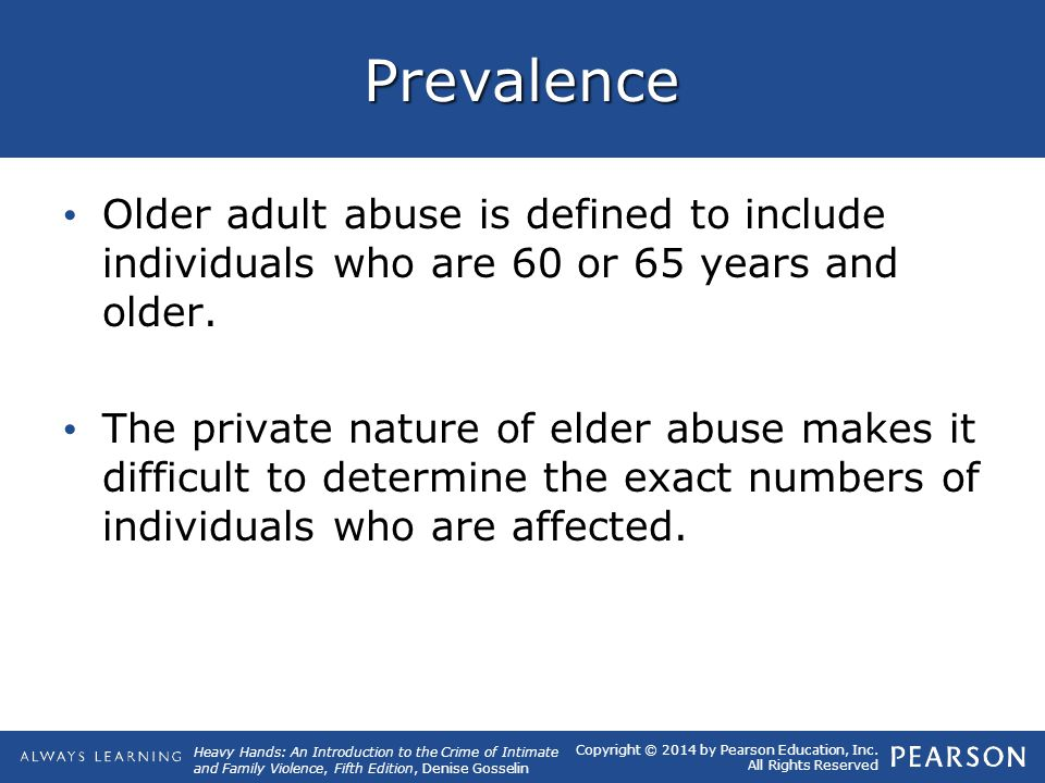 Prevalence Older adult abuse is defined to include individuals who are 60 or 65 years and older.