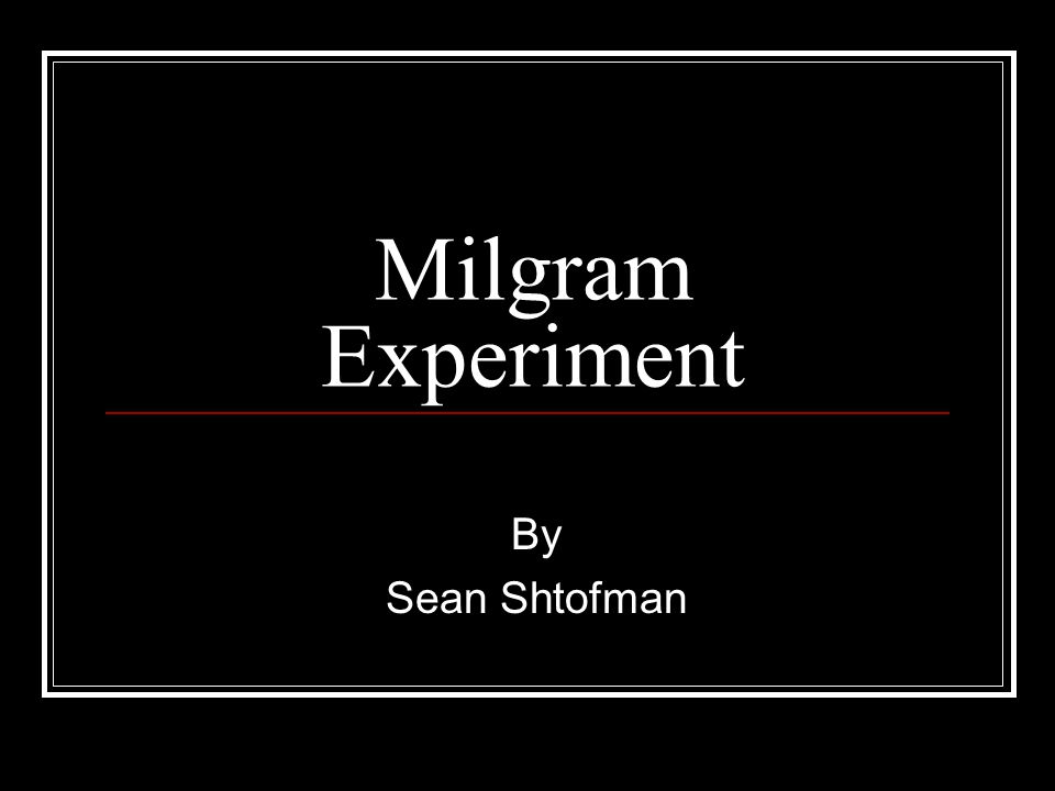 Milgram Experiment By Sean Shtofman