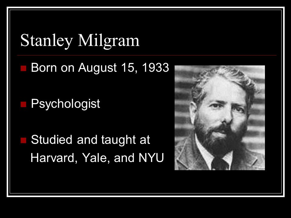 Stanley Milgram Born on August 15, 1933 Psychologist