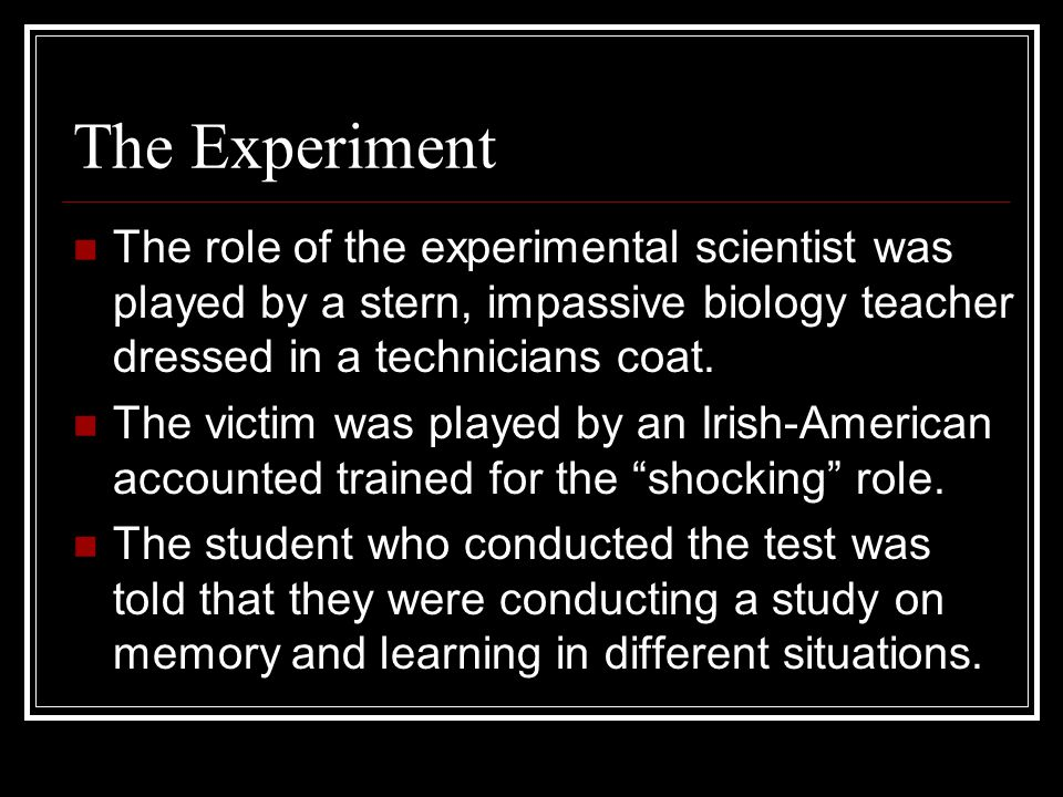 The Experiment The role of the experimental scientist was played by a stern, impassive biology teacher dressed in a technicians coat.