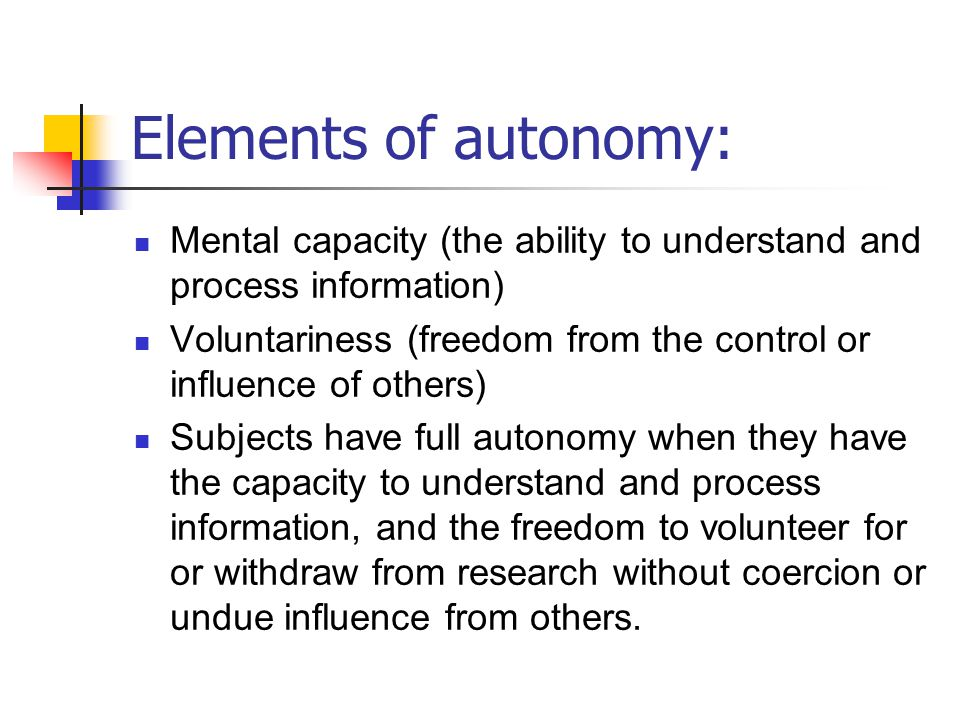 Elements of autonomy: Mental capacity (the ability to understand and process information)