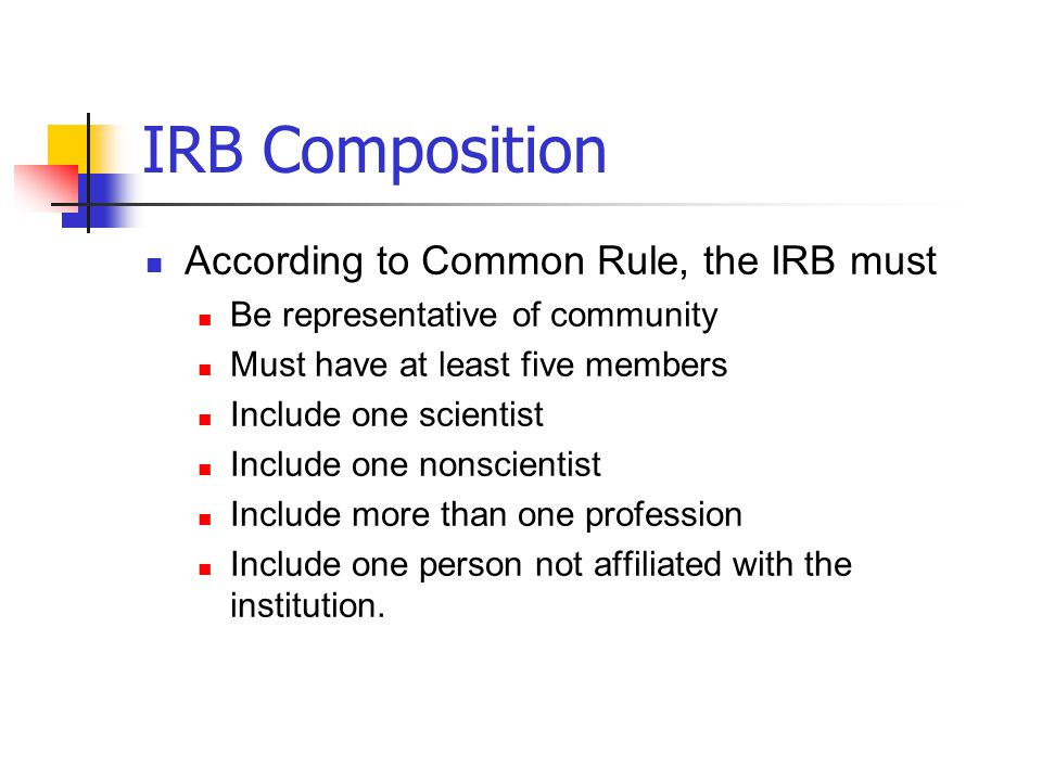 IRB Composition According to Common Rule, the IRB must