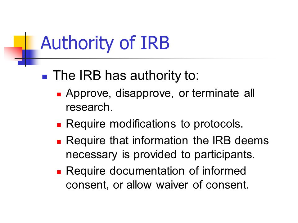 Authority of IRB The IRB has authority to: