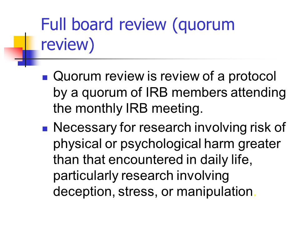 Full board review (quorum review)