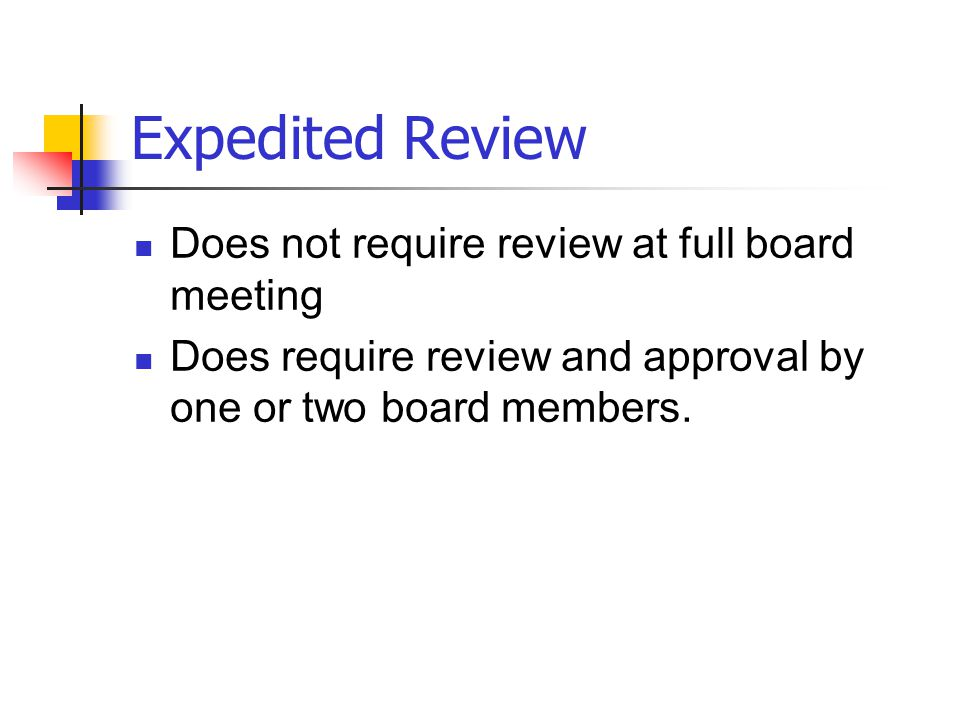Expedited Review Does not require review at full board meeting