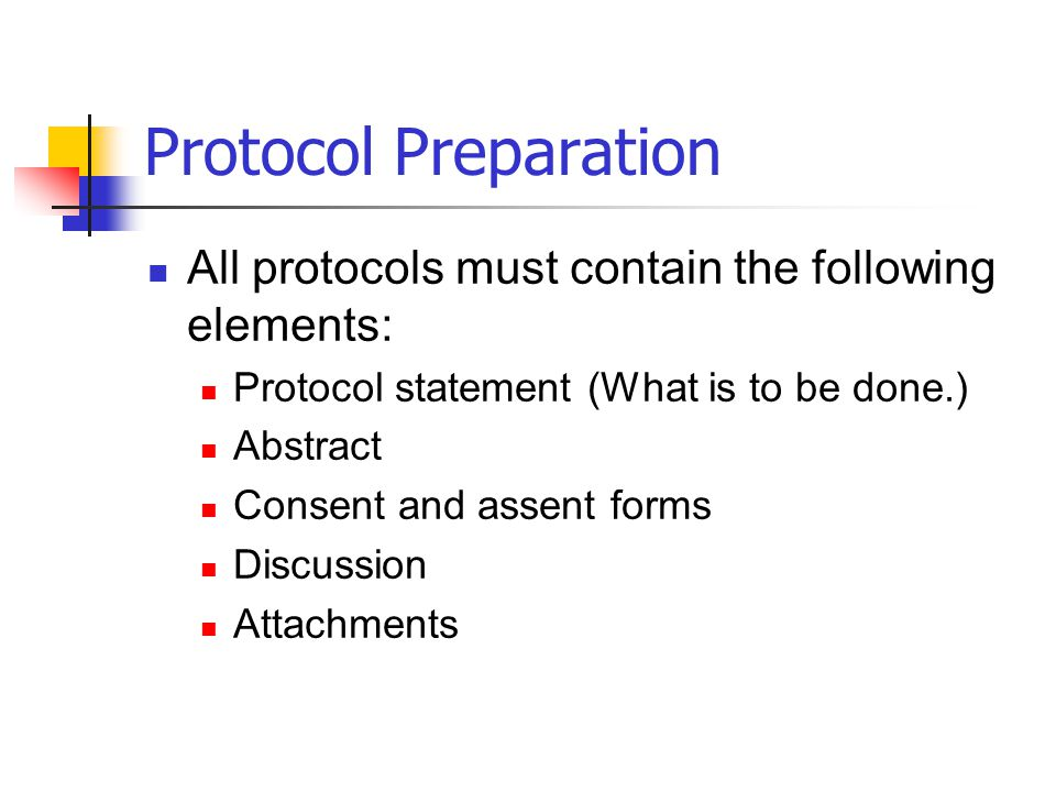 Protocol Preparation All protocols must contain the following elements: Protocol statement (What is to be done.)