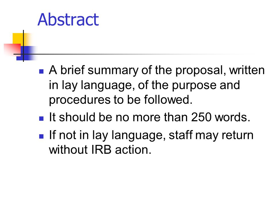 Abstract A brief summary of the proposal, written in lay language, of the purpose and procedures to be followed.