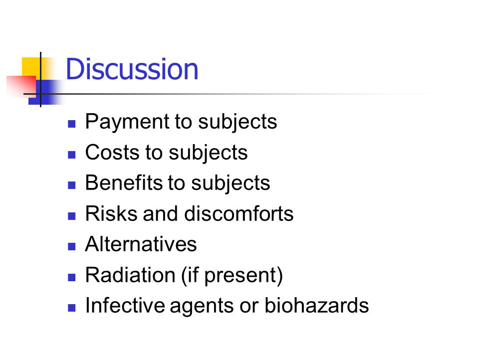 Discussion Payment to subjects Costs to subjects Benefits to subjects
