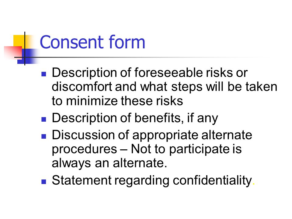 Consent form Description of foreseeable risks or discomfort and what steps will be taken to minimize these risks.