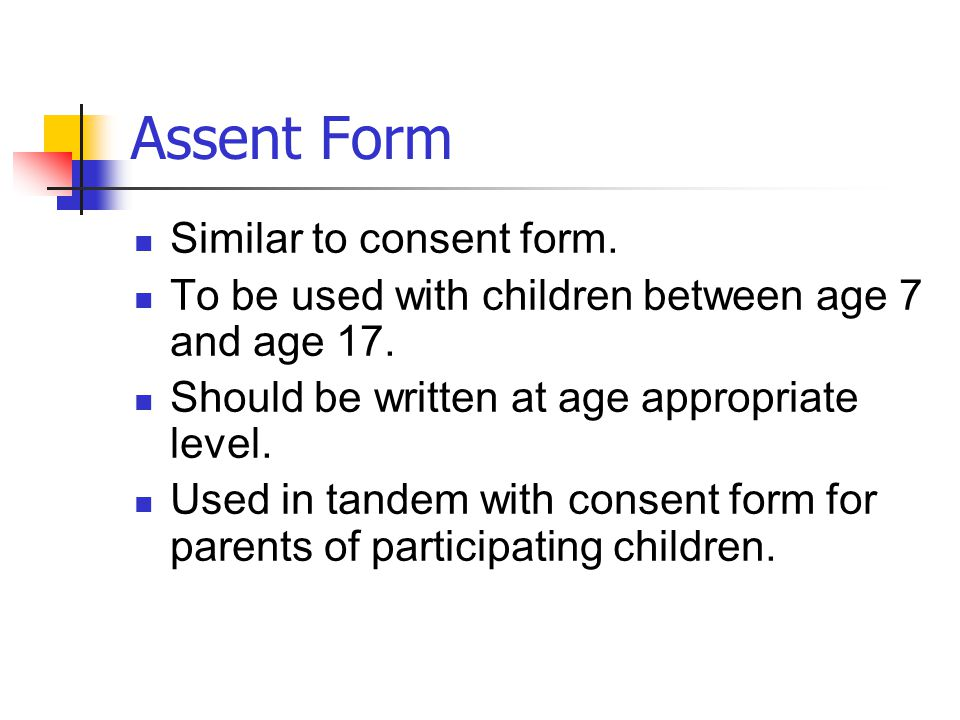 Assent Form Similar to consent form.