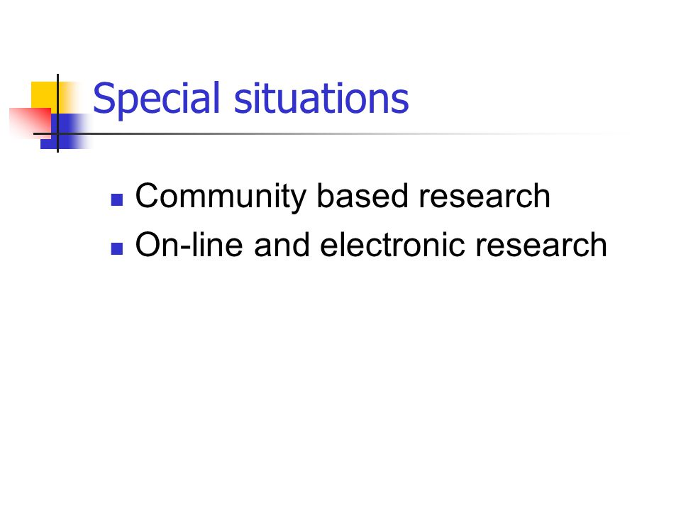 Special situations Community based research