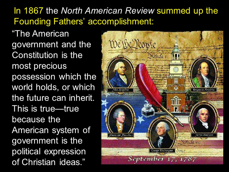 In 1867 the North American Review summed up the Founding Fathers' accomplishment: