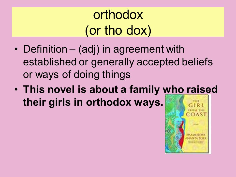 orthodox (or tho dox) Definition – (adj) in agreement with established or generally accepted beliefs or ways of doing things.