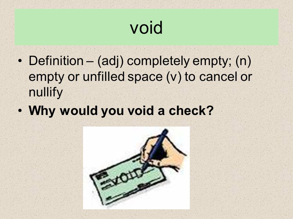 void Definition – (adj) completely empty; (n) empty or unfilled space (v) to cancel or nullify.