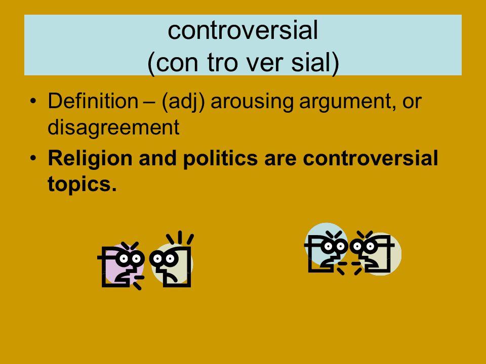 controversial (con tro ver sial)