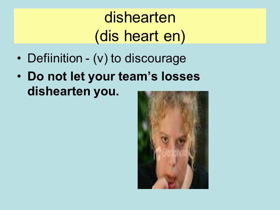 dishearten (dis heart en)