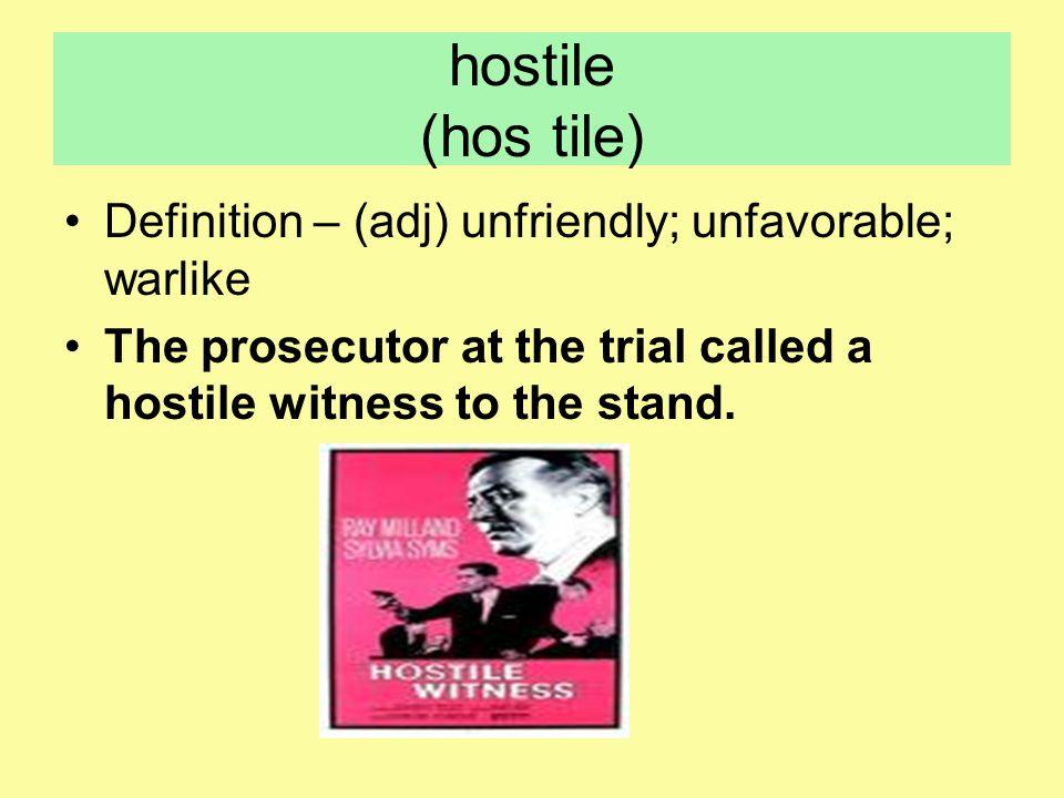 hostile (hos tile) Definition – (adj) unfriendly; unfavorable; warlike