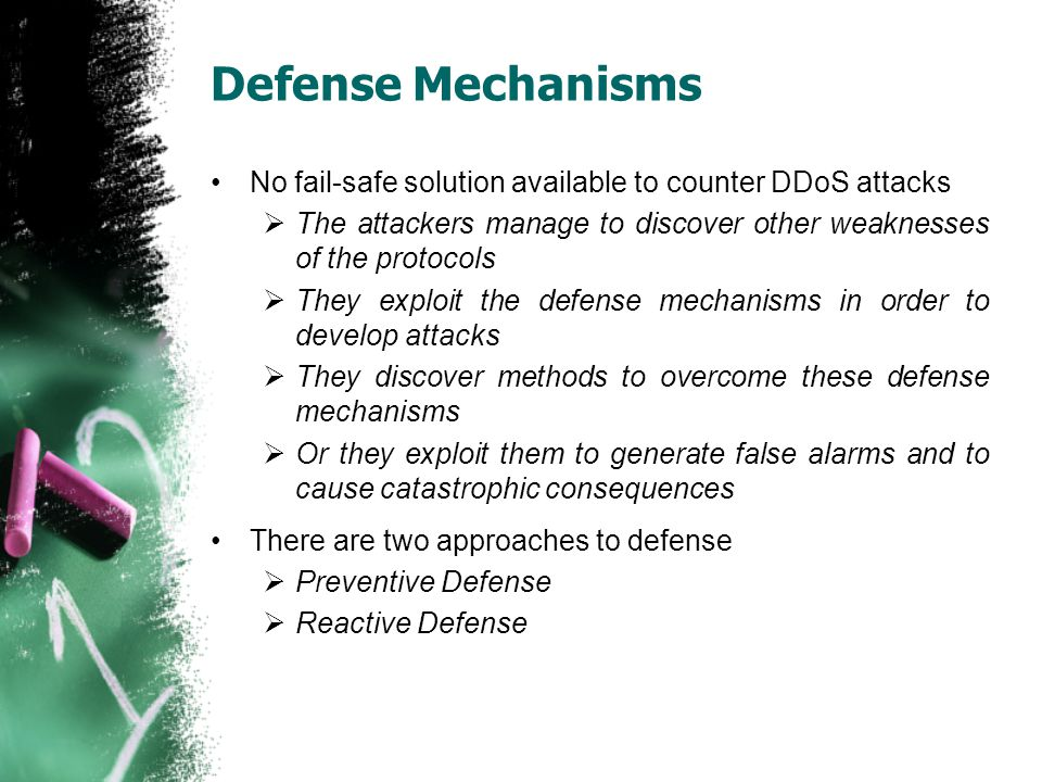 Defense Mechanisms No fail-safe solution available to counter DDoS attacks. The attackers manage to discover other weaknesses of the protocols.