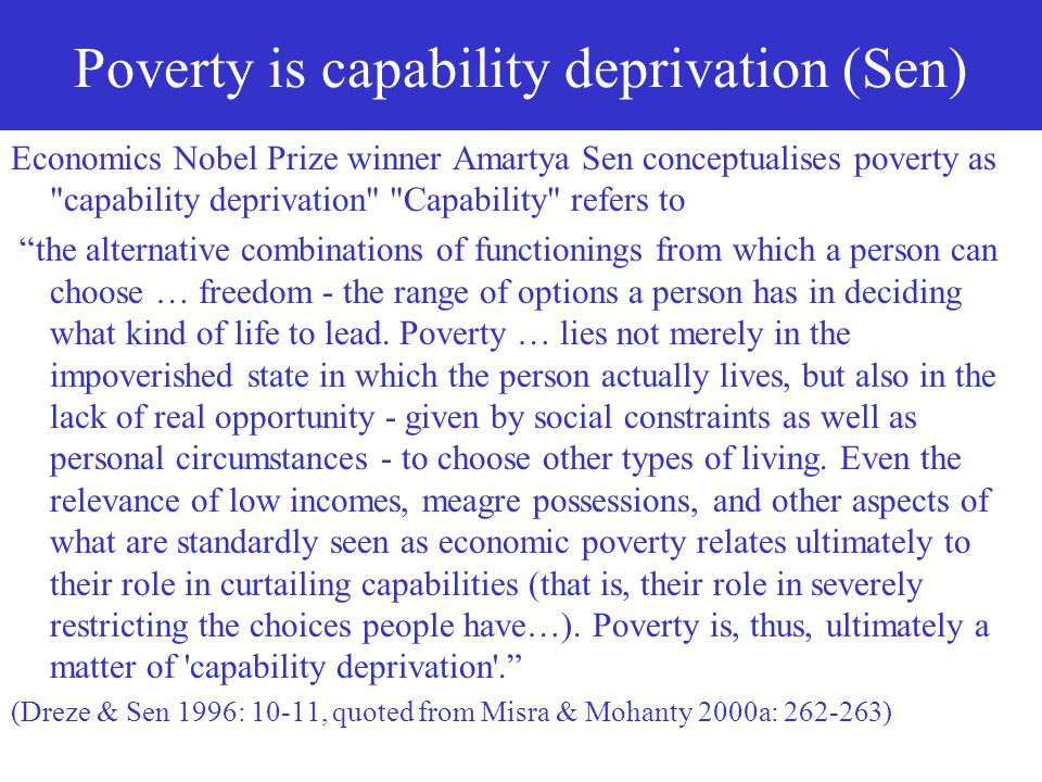 Poverty is capability deprivation (Sen)