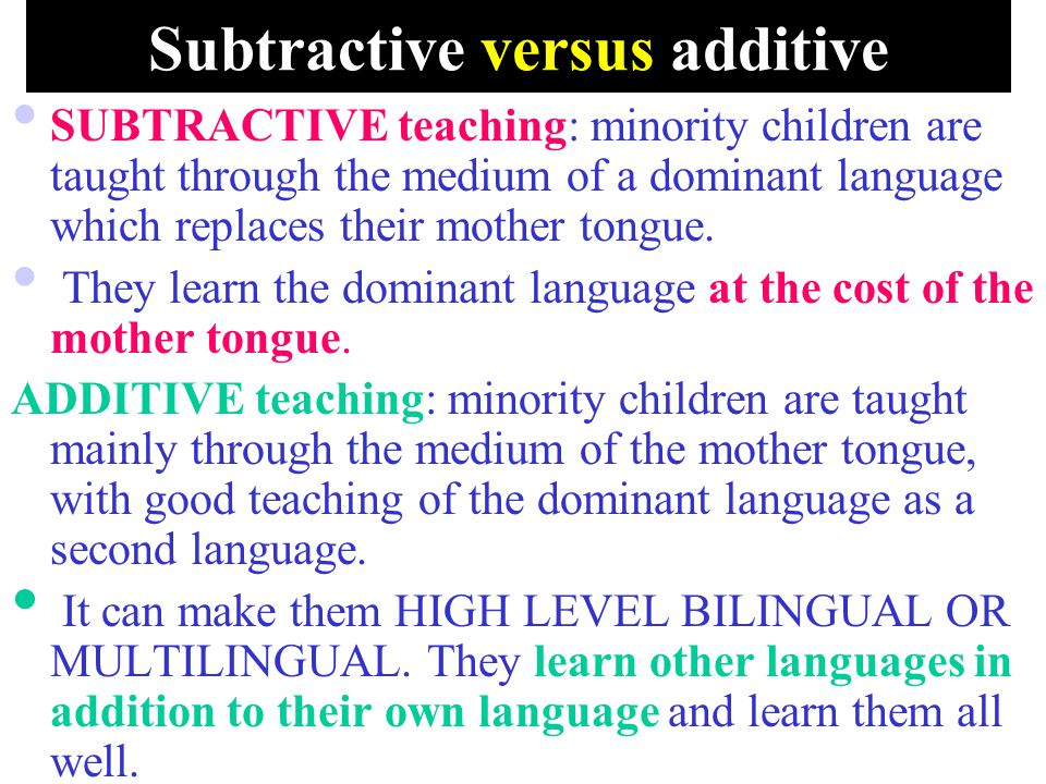 Subtractive versus additive