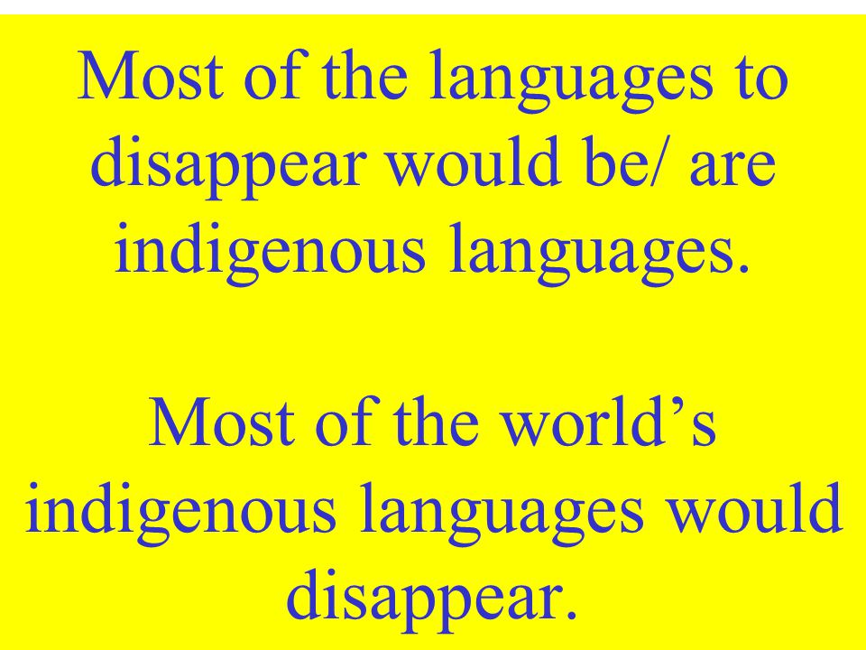 Most of the languages to disappear would be/ are indigenous languages