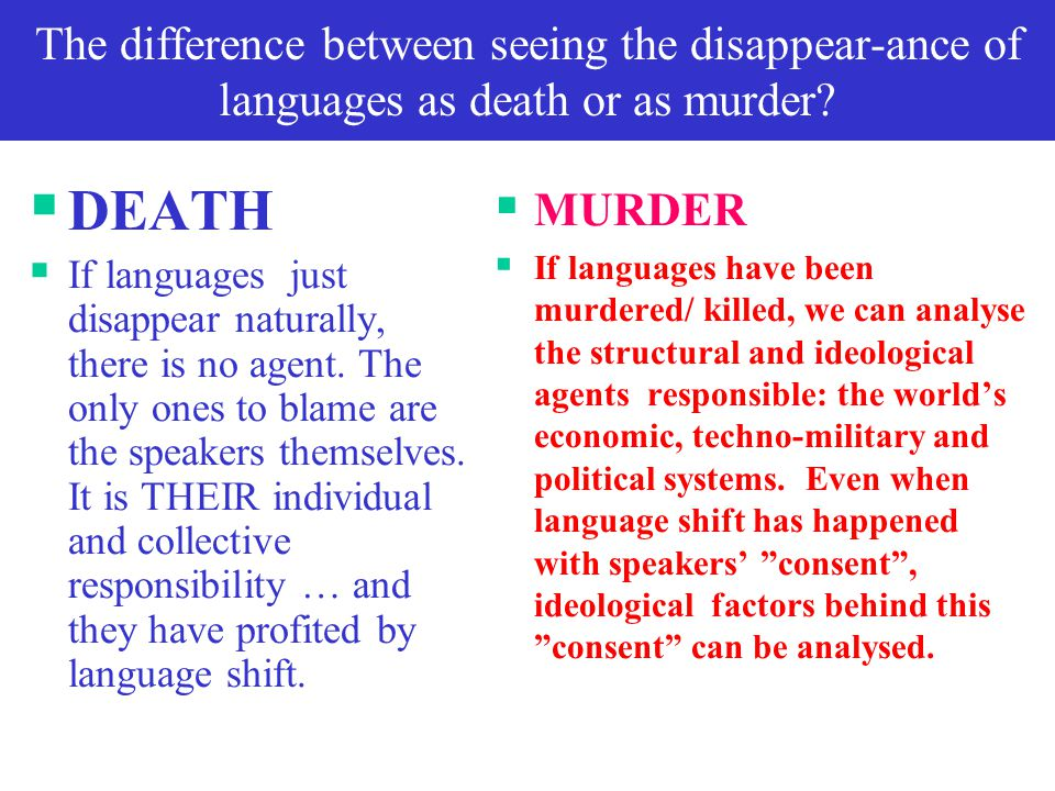 The difference between seeing the disappear-ance of languages as death or as murder