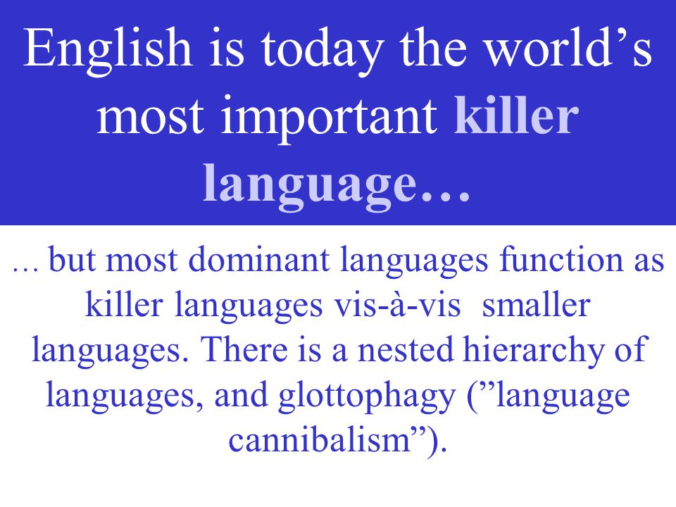 English is today the world's most important killer language…