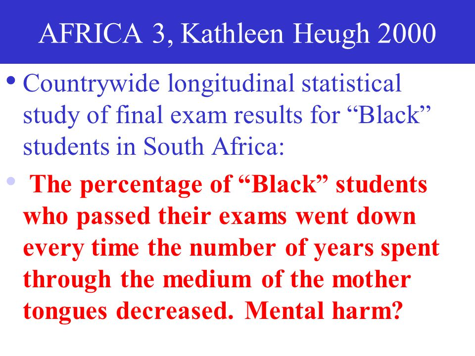 AFRICA 3, Kathleen Heugh 2000 Countrywide longitudinal statistical study of final exam results for Black students in South Africa: