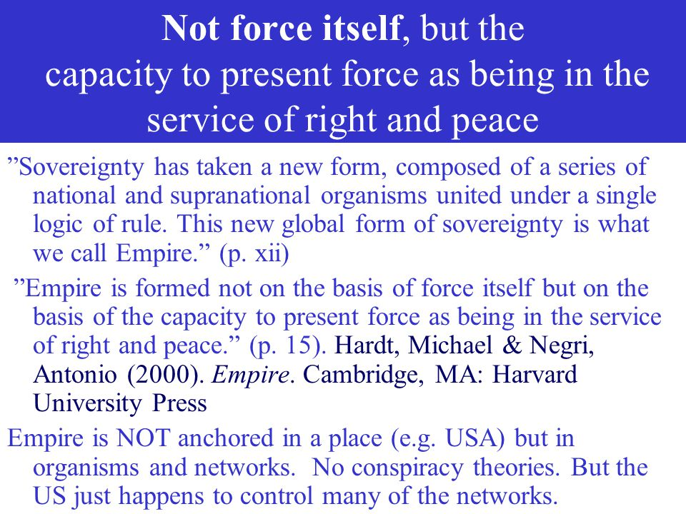 Not force itself, but the capacity to present force as being in the service of right and peace