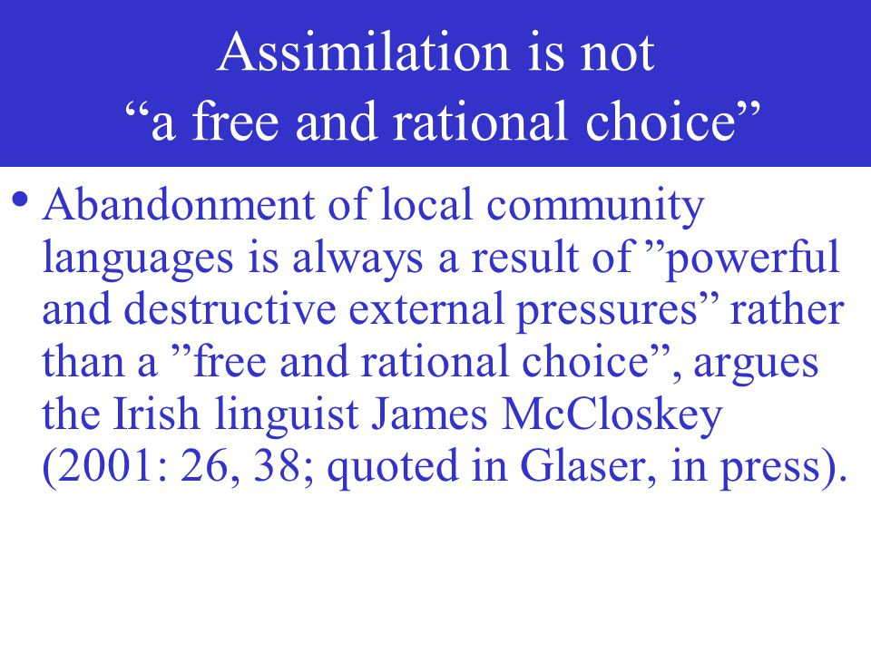 Assimilation is not a free and rational choice
