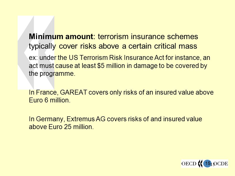 Minimum amount: terrorism insurance schemes typically cover risks above a certain critical mass
