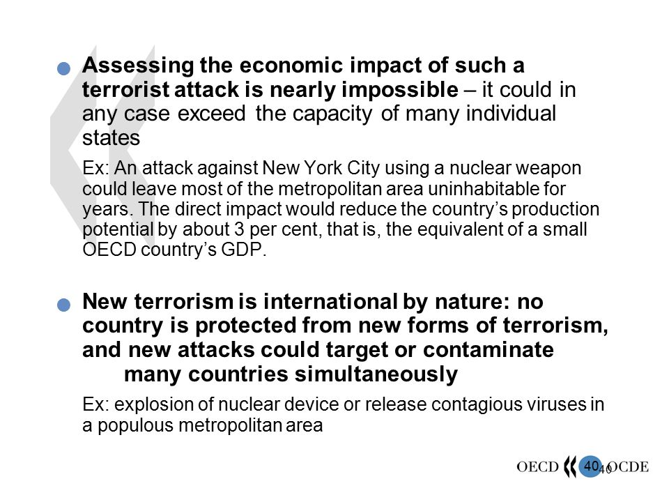 Assessing the economic impact of such a terrorist attack is nearly impossible – it could in any case exceed the capacity of many individual states