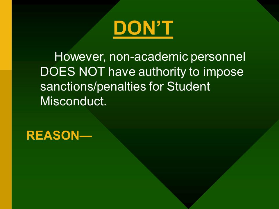 DON'T However, non-academic personnel DOES NOT have authority to impose sanctions/penalties for Student Misconduct.