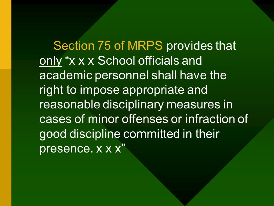 Section 75 of MRPS provides that only x x x School officials and academic personnel shall have the right to impose appropriate and reasonable disciplinary measures in cases of minor offenses or infraction of good discipline committed in their presence.